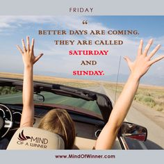 Better days are coming ;) Hello #weekend!