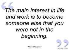 http://www.motivationalquotesabout.com/quotes/the-main-interest-in-life-and-work-is-to-michael-foucault.aspx