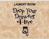 Vinyl quote-Laundry room drop your drawers here-special buy any 2 quotes and get a 3rd quote free of equal or lesser value