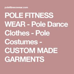 POLE FITNESS WEAR - Pole Dance Clothes - Pole Costumes - CUSTOM MADE GARMENTS
