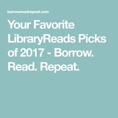 Your Favorite LibraryReads Picks of 2017 - Borrow. Read. Repeat.