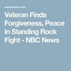 Veteran Finds Forgiveness, Peace in Standing Rock Fight - NBC News