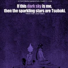 Soul Eater quote: this is actually really sweet I love Black Star and Tsubaki