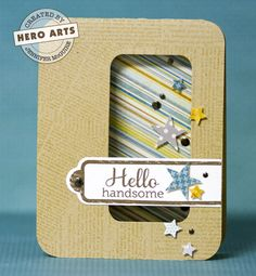 Hello Handsome card from Jennifer McGuire - I love the window feature on this card!