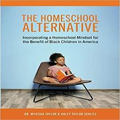 The Homeschool Alternative: Incorporating a Homeschool Mindset for the Benefit of Black