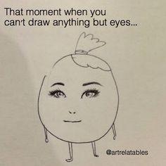 This is meeeee😂 Funny Art, The Funny, Stupid Memes, Funny Jokes, Artist Problems, Art Jokes, Draw Eyes, Artist Life, Me Too Meme