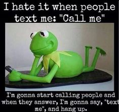 funny captions i hate when people text me call me i'm gonna start calling people and tell them to text me kermit meme Funny Shit, Haha Funny, Funny Stuff, Funny Boy, Memes Humor, Funny Relatable Memes, Funny Jokes, Funny Kermit Memes, Pranks