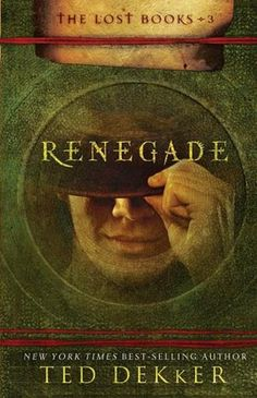 Renegade (The Lost Books, #3) by Ted Dekker
