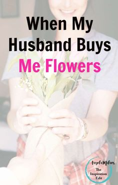 When My Husband Buys Flowers The Awkward Truth How do you feel when your partner or husband buys flowers? For many the experience of receiving flowers is a special moment but this has not always…