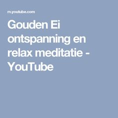 Gouden Ei ontspanning en relax meditatie - YouTube