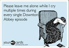 downton tears are the truest tears..