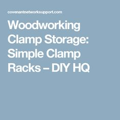 Woodworking Clamp Storage: Simple Clamp Racks – DIY HQ