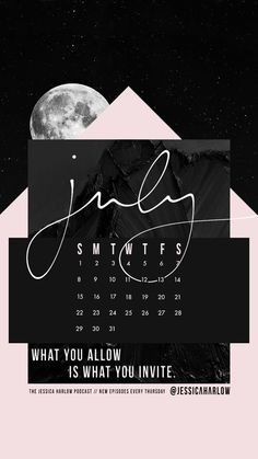 July 2018 Calendar Wallpaper for iPhone / Mobile Devices xx What You Allow is What You Invite. - jessica harlow ... new episodes of The Jessica Harlow Podcast every Thursday on iTunes.