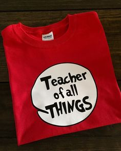 Teacher of All Things, Dr Seuss Teacher Shirt, Teacher T-Shirt,Teacher Gifts,Read Across Anerica Day, Dr Seuss Birthday, Funny Teacher Shirt