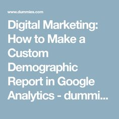 Digital Marketing: How to Make a Custom Demographic Report in Google Analytics - dummies