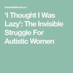 'I Thought I Was Lazy': The Invisible Struggle For Autistic Women
