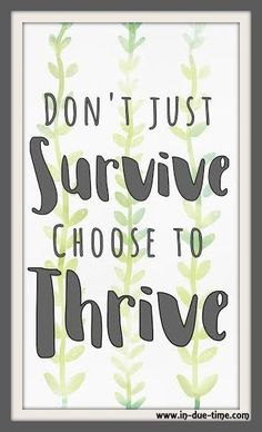 I get it. Life is hard. It's so easy to become bitter and grumble through your current situation. Maybe you hate your job. No matter what you are going through, God desires for you to THRIVE.