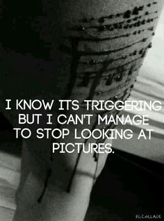 I really cant help it, i see one picture then i go to the board and see a second picture, one thing leads to another and i end up looking at self harm pictures all night.
