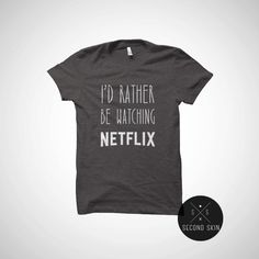 I'd rather be watching netflix unisex t-shirt - funny shirt - tumblr T Shirt with sayings Netflix T Shirt Gifts Graphic Tee Movie (17.99 USD) by SecondSkinLT