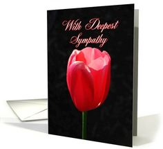 With Deepest Sympathy Red Tulip card  http://www.greetingcarduniverse.com/sympathy-cards/general-with-sympathy/with-deepest-sympathy-red-tulip-749847?gcu=42967840600
