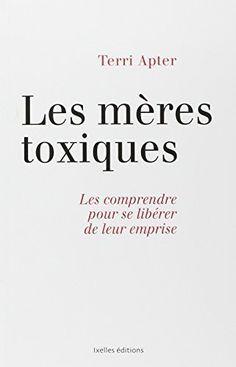 Mères toxiques: Les comprendre pour se libérer de leur emprise de Terri Apter http://www.amazon.fr/dp/2875151770/ref=cm_sw_r_pi_dp_kOnnvb0EKM0ZX