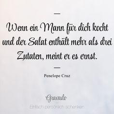 """""""Wenn ein Mann für dich kocht und der Salat enthält mehr als drei Zutaten, meint er es ernst."""" - Penelope Cruz"""