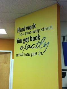 Hard work is a two way street. You get back exactly what you put in. Class motto?