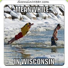 I waded though deep in the lake when there was still ice on. We have no fear😂 Wisconsin Funny, Wisconsin Weather, Wisconsin Cheese, Wausau Wisconsin, Oshkosh Wisconsin, Words With Friends, Lake Life, Green Bay, Haha