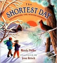 THE SHORTEST DAY: CELEBRATING THE WINTER SOLSTICE by Wendy Pfeffer, illustrated by Jesse Reisch.