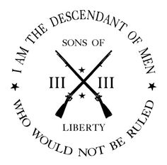 Sons of Liberty. Something I'm very proud of, and I'll never disgrace them or what they did. GO DOWN PROUD IF YOU MUST FALL.