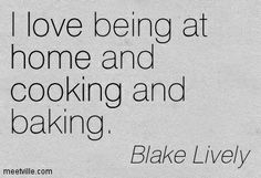 ... at home and cooking and baking. home, cooking, love. Meetville Quotes