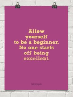"""""""Allow yourself to be a beginner. No one starts off being excellent."""" This is true in yoga and anything else we take on. Enjoyed by yogapad.com.au"""