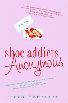 Shoe Addicts Anonymous I Beth Harbison.  fun, weekend reading