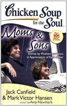 Chicken Soup for the Soul: Moms & Sons: Stories by Mothers and Sons, in Appreciation of Each Other (Chicken Soup for the Soul (Quality Paper)) by Jack Canfield, http://www.amazon.com/dp/1935096168/ref=cm_sw_r_pi_dp_VsUhrb18JCAJ0
