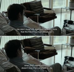 "― The Lobster (2015) ""He didn't burst into tears and he didn't think that the first thing most people do when they realise someone doesn't love them anymore is cry."""