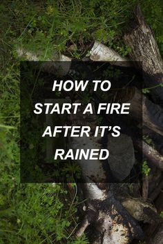 How to Start a Fire After It's Rained