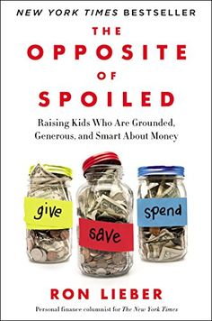 The Opposite of Spoiled: Raising Kids Who Are Grounded, Generous, and Smart About Money by Ron Lieber smile.amazon.com/...
