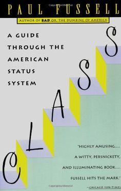 Class: A Guide Through The American Status System--Paul Fussell. Another nerdy sociology read, but this one is really hilarious. Good Books, Books To Read, Social Equality, Social Status, Sociology, Social Science, Book Lists, Books Online, Book Lovers