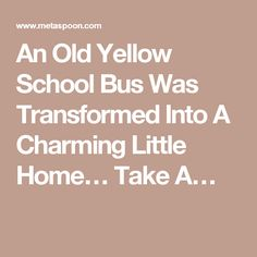 An Old Yellow School Bus Was Transformed Into A Charming Little Home… Take A…