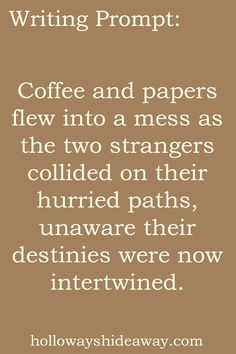 Romance Writing Prompts-November 2016-Coffee and papers flew into a mess as the two strangers collided on their hurried paths, unaware their destinies were now intertwined.