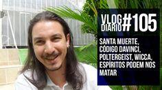 Vlog Diário #105 - Santa Muerte, Código daVinci, Poltergeist, Wicca, Esp...