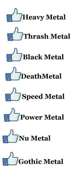 Heavy, thrash, black, death, speed, power, nu and gothic metal.