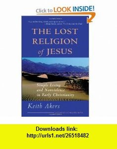 The Lost Religion of Jesus Simple Living and Nonviolence in Early Christianity (9781930051263) Keith Akers, Walter Wink , ISBN-10: 1930051263  , ISBN-13: 978-1930051263 ,  , tutorials , pdf , ebook , torrent , downloads , rapidshare , filesonic , hotfile , megaupload , fileserve