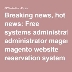 Breaking news, hot news: Free systems administrator magento website reservation system