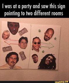 I was at a party and saw this sign pointing to two different rooms - Daily LOL Pics Memes Humor, Drug Memes, Weed Memes, Funny Jokes, Hilarious, Humor Videos, Stupid Memes, Jim Carrey, Choose Wisely