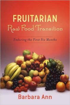 Fruitarian Raw Food Transition: Enduring The First Six Months - Kindle edition by Barbara Ann. Health, Fitness & Dieting Kindle eBooks @ Amazon.com.