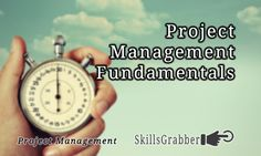 What are the Project Management Fundamentals?  We know at SkillsGrabber.com