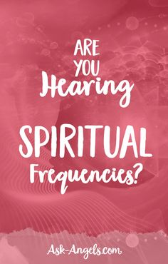 Are you Hearing Spiritual Frequencies?