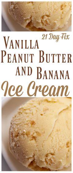 21 Day Fix Vanilla Peanut Butter and Banana Ice Cream #21dayfixrecipes…