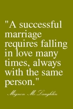 'A successful marriage/relationship requires falling in love many times, always with the same person'